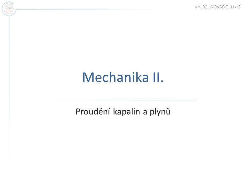 Mechanika II. Proudění kapalin a plynů VY_32_INOVACE_11-19