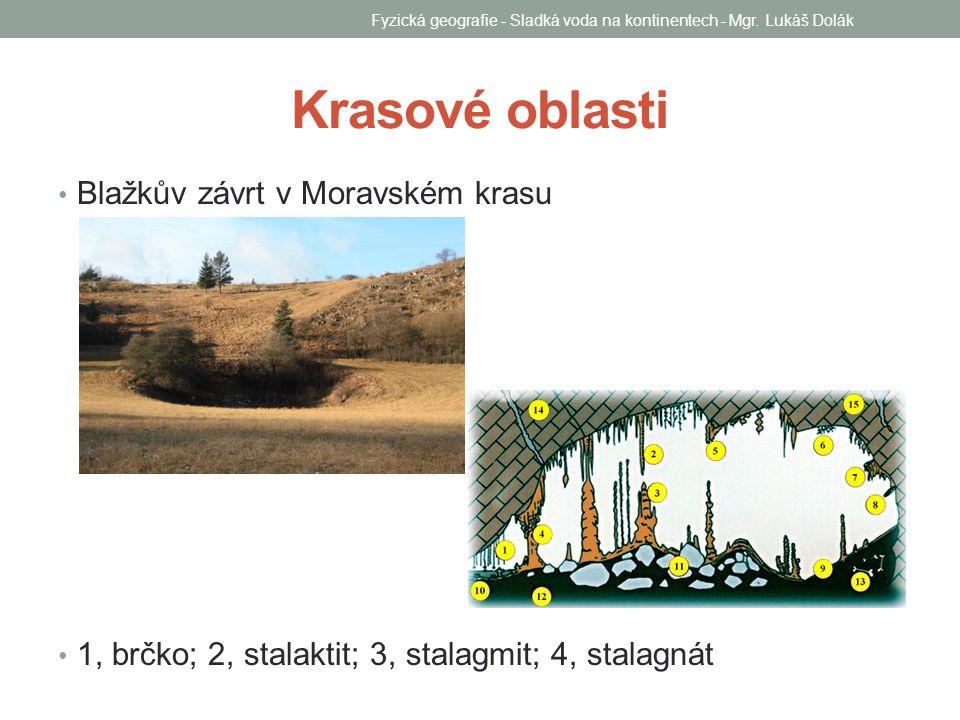 Krasové oblasti Blažkův závrt v Moravském krasu 1, brčko; 2, stalaktit; 3, stalagmit; 4, stalagnát Fyzická geografie - Sladká voda na kontinentech - M