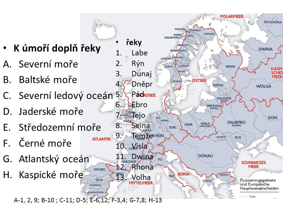 Vodstvo K úmoří doplň řeky A.Severní moře B.Baltské moře C.Severní ledový oceán D.Jaderské moře E.Středozemní moře F.Černé moře G.Atlantský oceán H.Ka