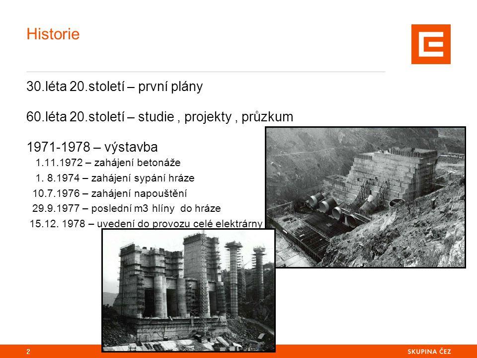 Historie 30.léta 20.století – první plány 60.léta 20.století – studie, projekty, průzkum 1971-1978 – výstavba 1.11.1972 – zahájení betonáže 1. 8.1974