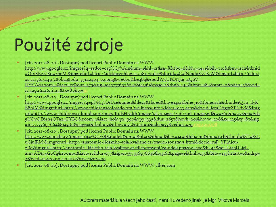 Použité zdroje [cit. 2012-08-20]. Dostupný pod licencí Public Domain na WWW: http://www.google.cz/imgres?q=srdce+org%C3%A1n&um=1&hl=cs&sa=X&tbo=d&biw=