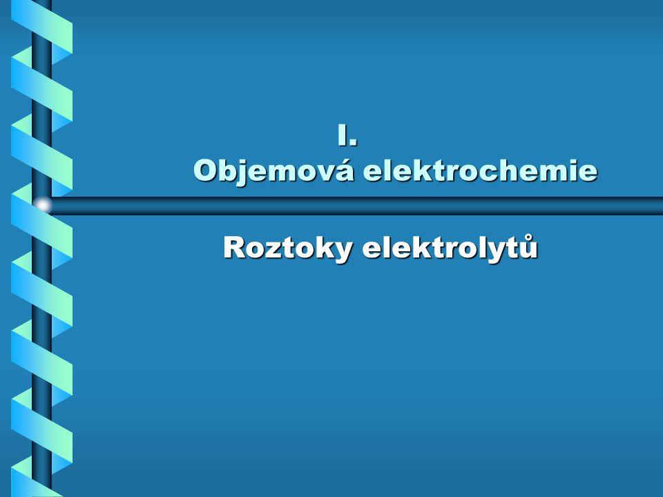 I. Objemová elektrochemie Roztoky elektrolytů Roztoky elektrolytů