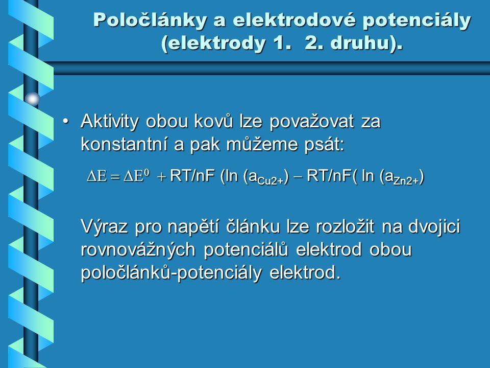 Poločlánky a elektrodové potenciály (elektrody 1. 2. druhu). Aktivity obou kovů lze považovat za konstantní a pak můžeme psát:Aktivity obou kovů lze p