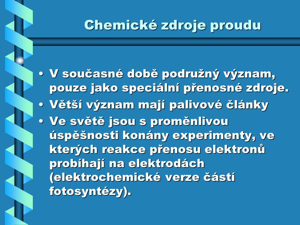 Chemické zdroje proudu V současné době podružný význam, pouze jako speciální přenosné zdroje.V současné době podružný význam, pouze jako speciální pře