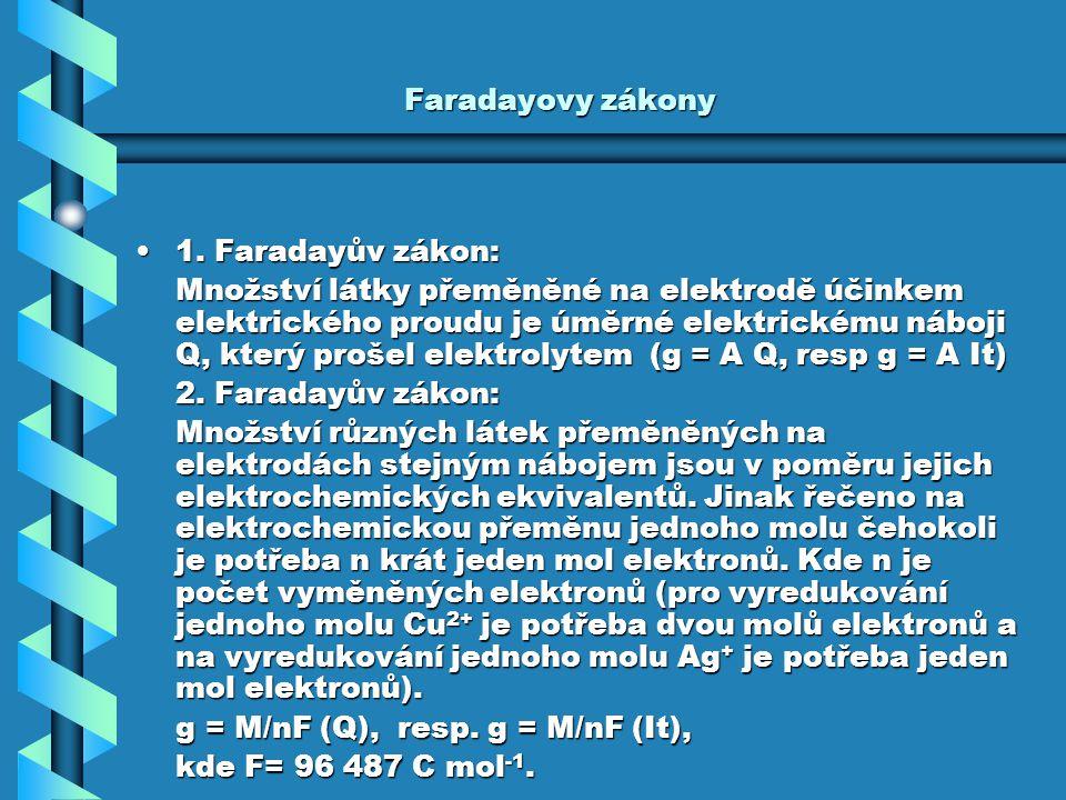 Faradayovy zákony 1. Faradayův zákon:1. Faradayův zákon: Množství látky přeměněné na elektrodě účinkem elektrického proudu je úměrné elektrickému nábo