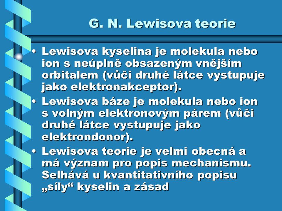 G. N. Lewisova teorie Lewisova kyselina je molekula nebo ion s neúplně obsazeným vnějším orbitalem (vůči druhé látce vystupuje jako elektronakceptor).