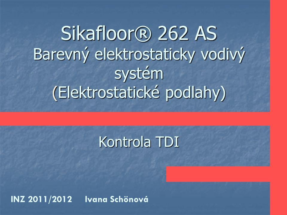 Sikafloor® 262 AS Barevný elektrostaticky vodivý systém (Elektrostatické podlahy) Kontrola TDI INZ 2011/2012 Ivana Schönová