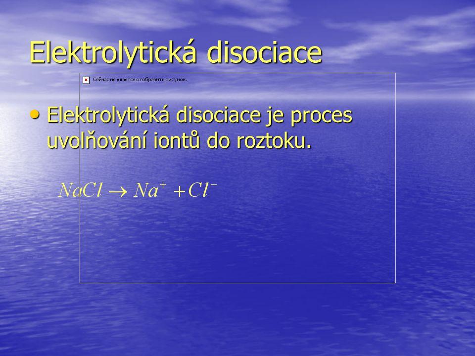 Elektrolytická disociace Elektrolytická disociace je proces uvolňování iontů do roztoku.