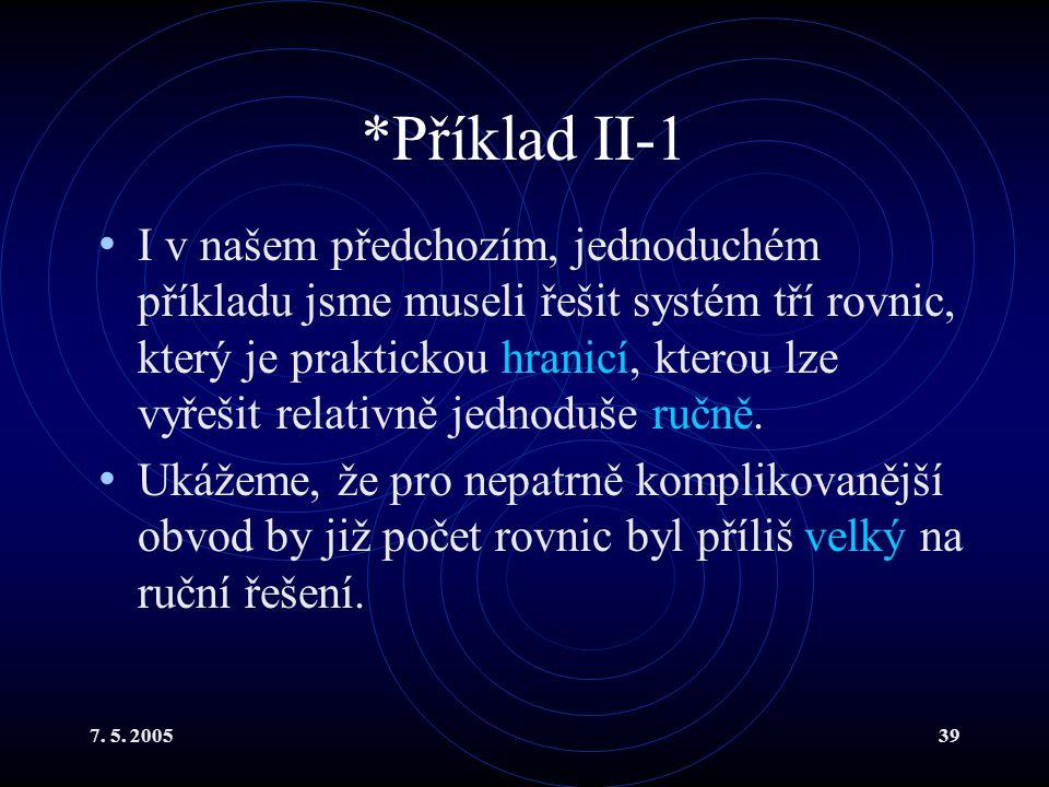 7. 5. 200539 *Příklad II-1 I v našem předchozím, jednoduchém příkladu jsme museli řešit systém tří rovnic, který je praktickou hranicí, kterou lze vyř
