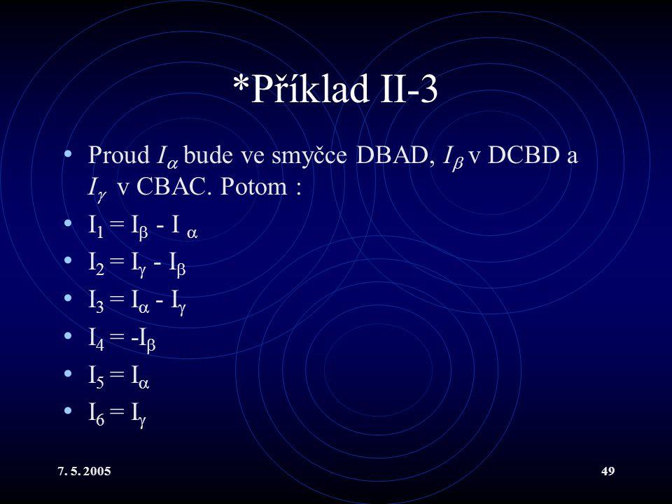 7. 5. 200549 *Příklad II-3 Proud I  bude ve smyčce DBAD, I  v DCBD a I  v CBAC. Potom : I 1 = I  - I  I 2 = I  - I  I 3 = I  - I  I 4 = -I 