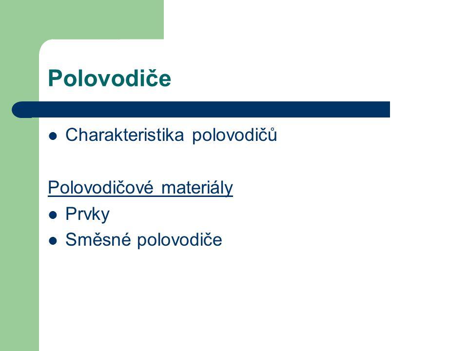 Polovodiče Charakteristika polovodičů Polovodičové materiály Prvky Směsné polovodiče