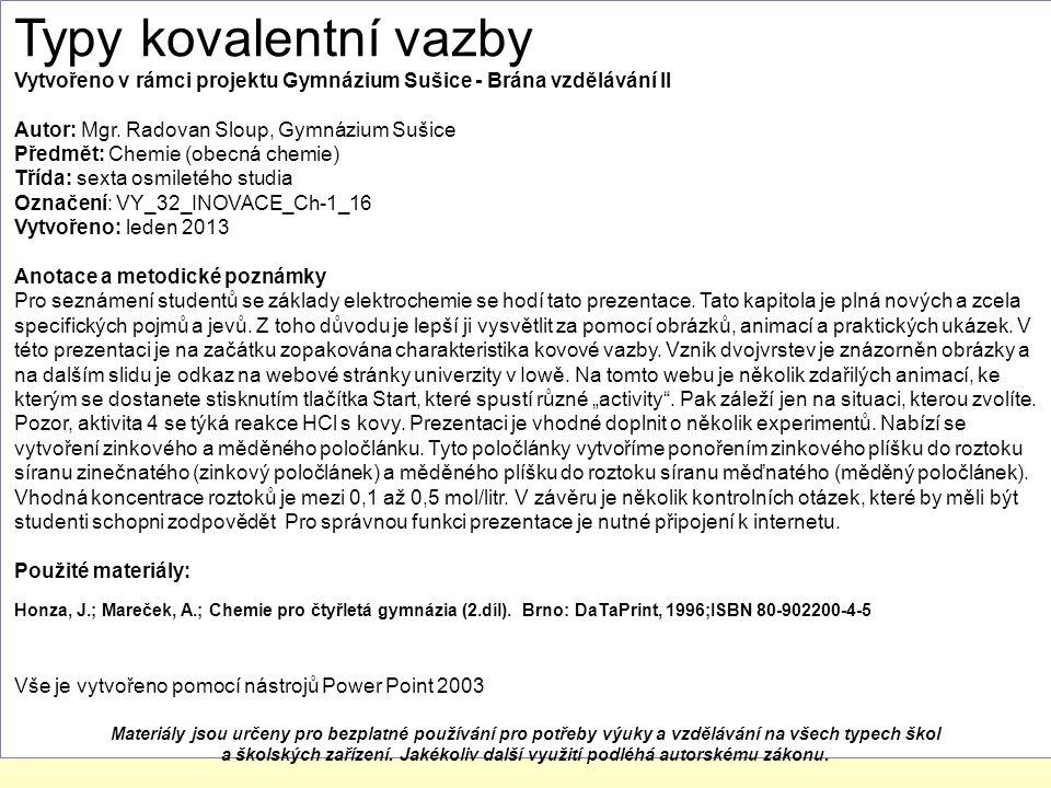 Typy kovalentní vazby Vytvořeno v rámci projektu Gymnázium Sušice - Brána vzdělávání II Autor: Mgr.