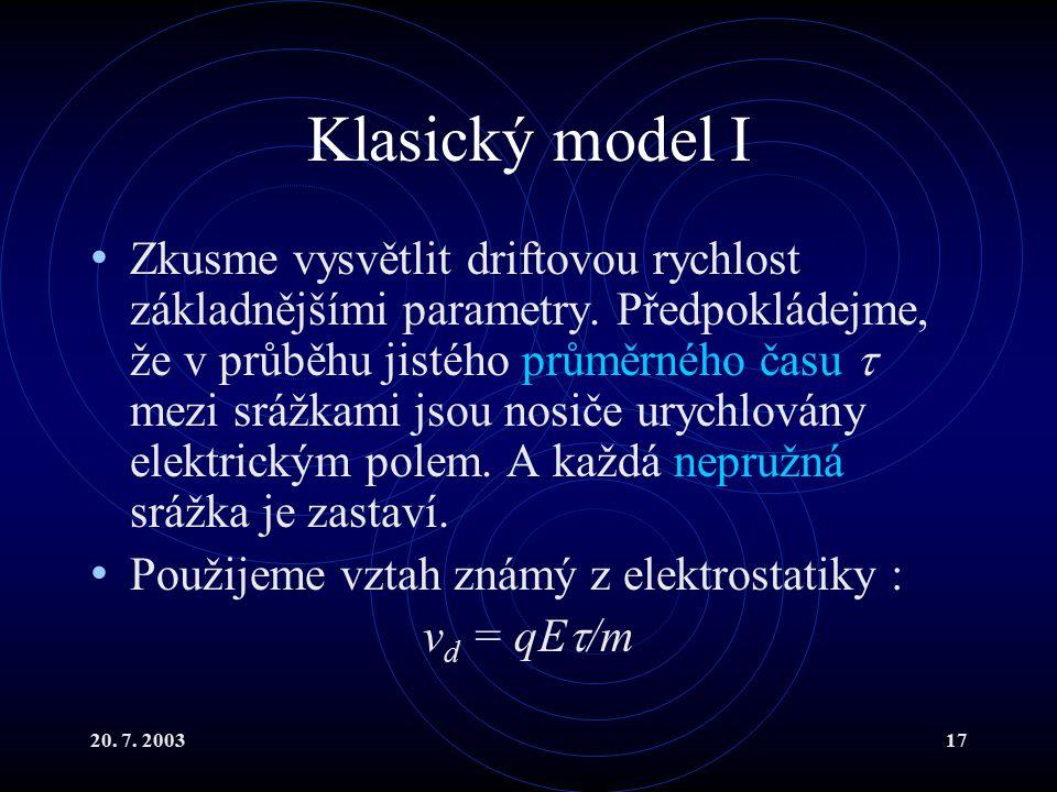 20. 7. 200317 Klasický model I Zkusme vysvětlit driftovou rychlost základnějšími parametry.