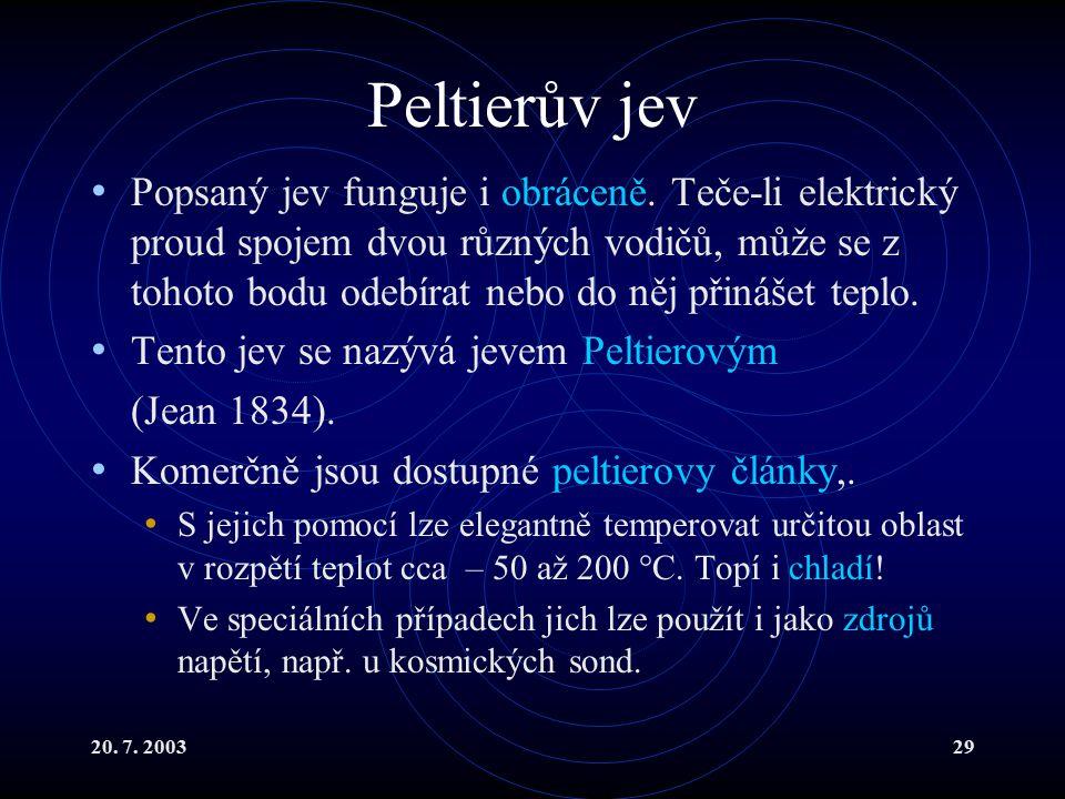 20. 7. 200329 Peltierův jev Popsaný jev funguje i obráceně.