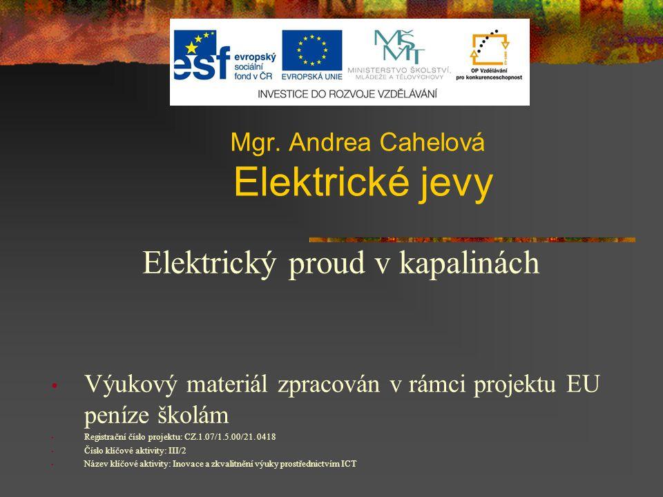 Elektrický proud v kapalinách Výukový materiál zpracován v rámci projektu EU peníze školám Registrační číslo projektu: CZ.1.07/1.5.00/21. 0418 Číslo k