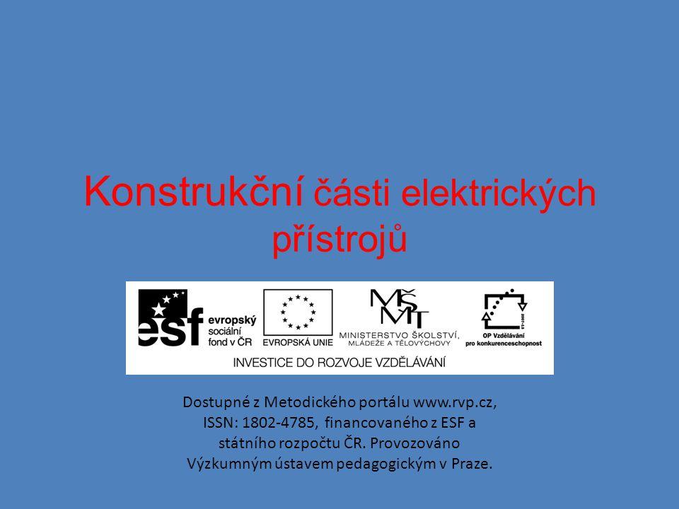 Konstrukční části elektrických přístrojů Dostupné z Metodického portálu www.rvp.cz, ISSN: 1802-4785, financovaného z ESF a státního rozpočtu ČR.