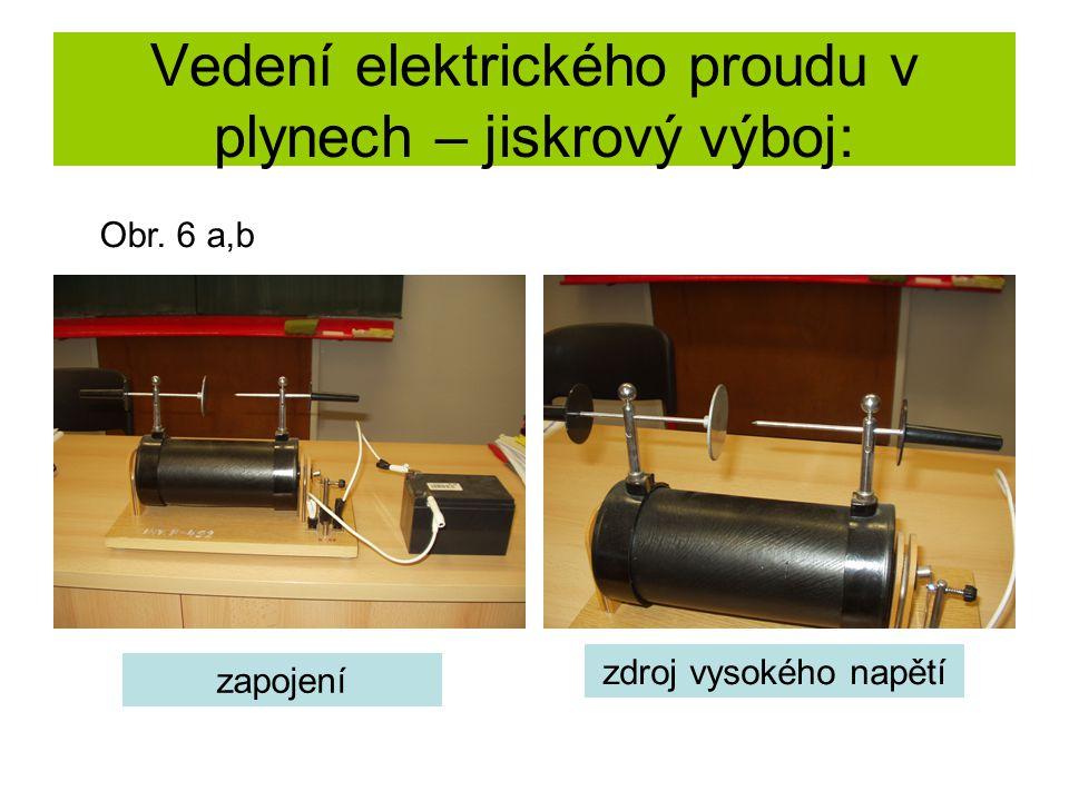 Vedení elektrického proudu v plynech – jiskrový výboj: zapojení zdroj vysokého napětí Obr. 6 a,b