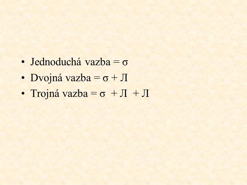 Jednoduchá vazba = σ Dvojná vazba = σ + Л Trojná vazba = σ + Л + Л
