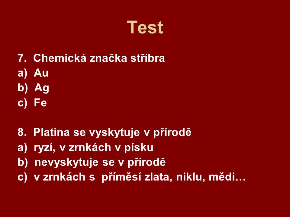 Test 7. Chemická značka stříbra a) Au b) Ag c) Fe 8.