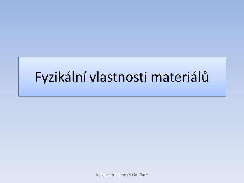 Fyzikální vlastnosti materiálů Integrovaná střední škola, Slaný
