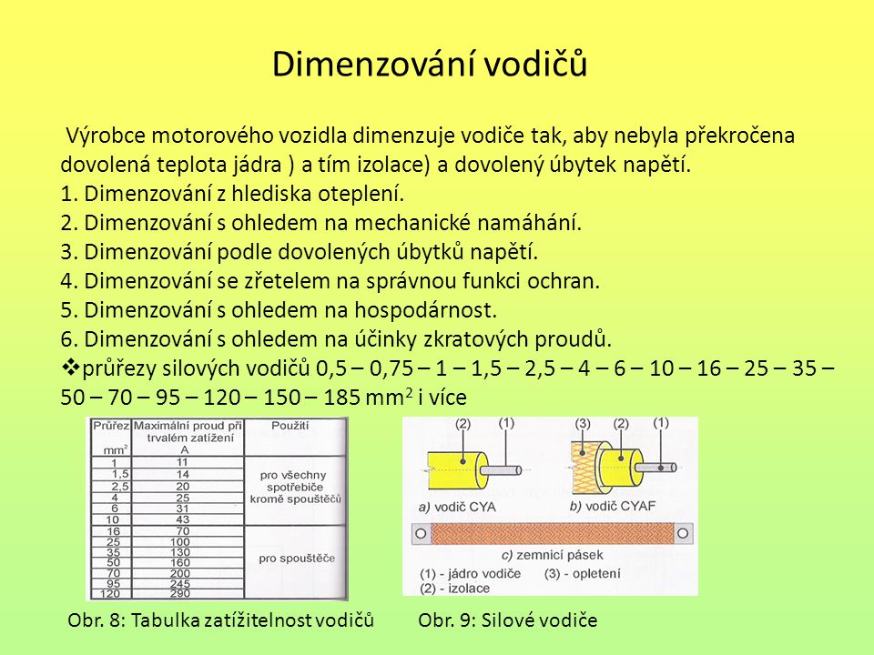 Dimenzování vodičů Výrobce motorového vozidla dimenzuje vodiče tak, aby nebyla překročena dovolená teplota jádra ) a tím izolace) a dovolený úbytek napětí.
