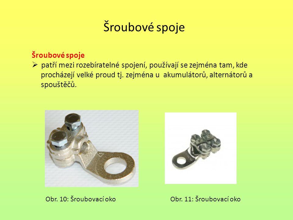 Šroubové spoje Šroubové spoje  patří mezi rozebíratelné spojení, používají se zejména tam, kde procházejí velké proud tj. zejména u akumulátorů, alte