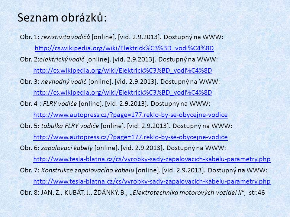 Seznam obrázků: Obr. 1: rezistivita vodičů [online]. [vid. 2.9.2013]. Dostupný na WWW: http://cs.wikipedia.org/wiki/Elektrick%C3%BD_vodi%C4%8D Obr. 2: