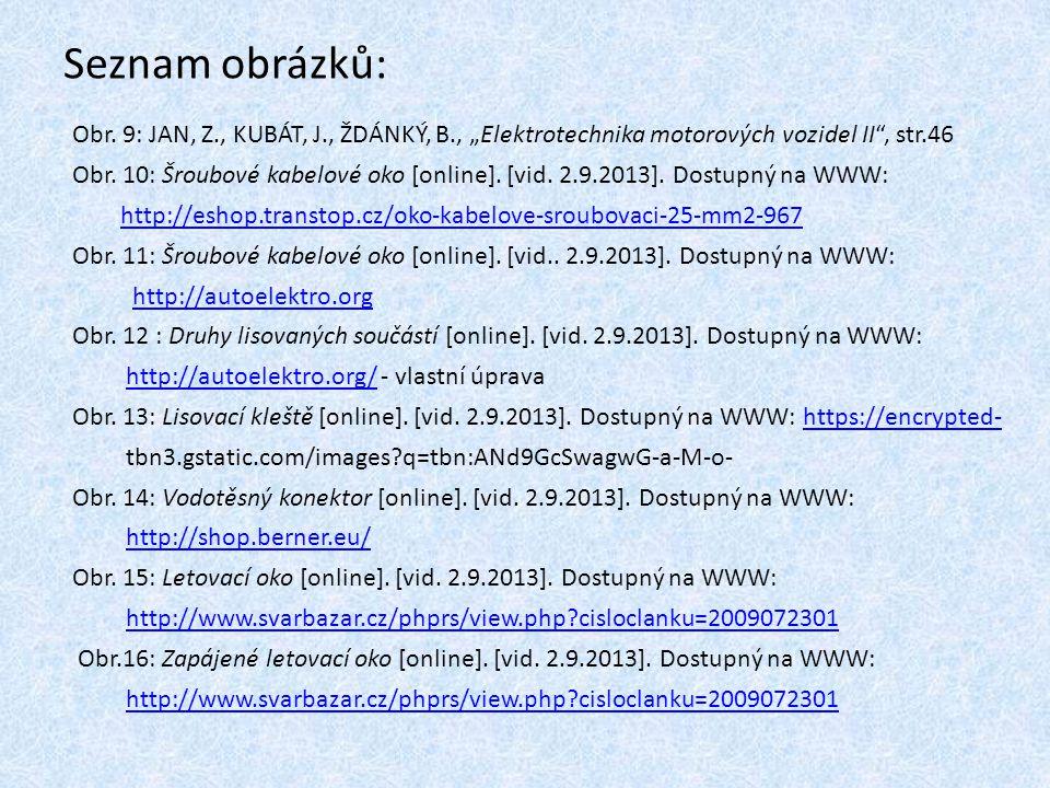 """Seznam obrázků: Obr. 9: JAN, Z., KUBÁT, J., ŽDÁNKÝ, B., """"Elektrotechnika motorových vozidel II"""", str.46 Obr. 10: Šroubové kabelové oko [online]. [vid."""