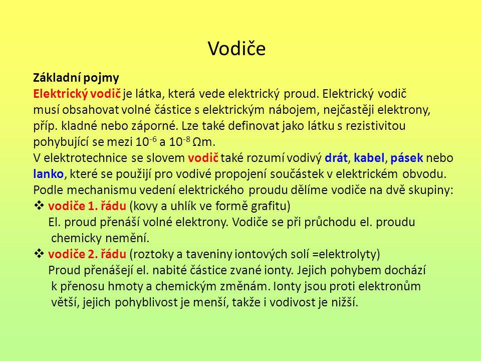 Vodiče Základní pojmy Elektrický vodič je látka, která vede elektrický proud. Elektrický vodič musí obsahovat volné částice s elektrickým nábojem, nej