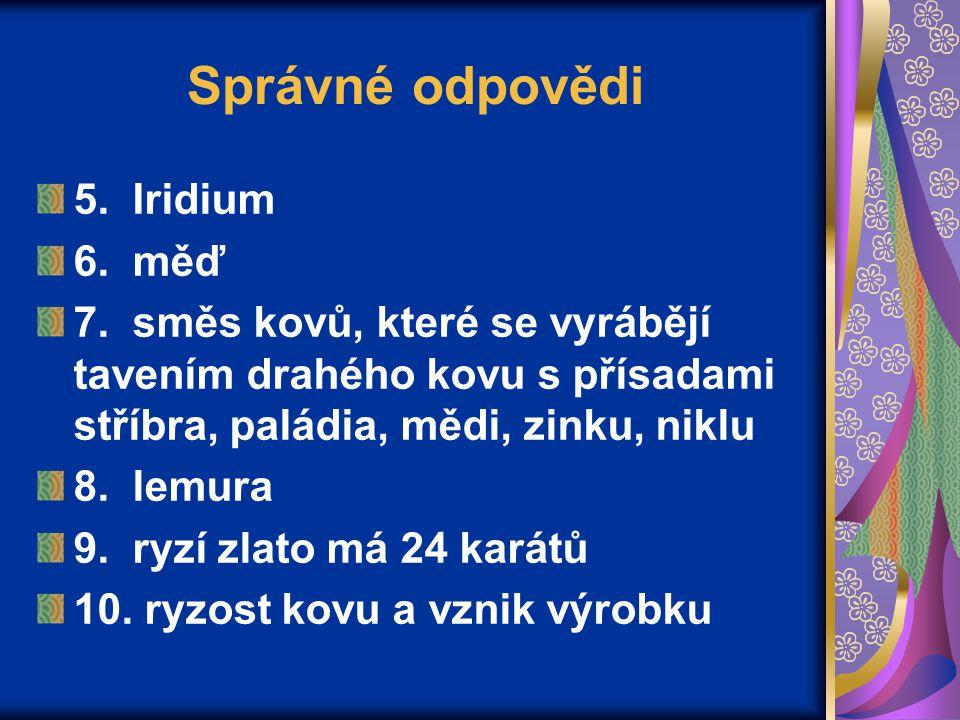 Správné odpovědi 5. Iridium 6. měď 7.