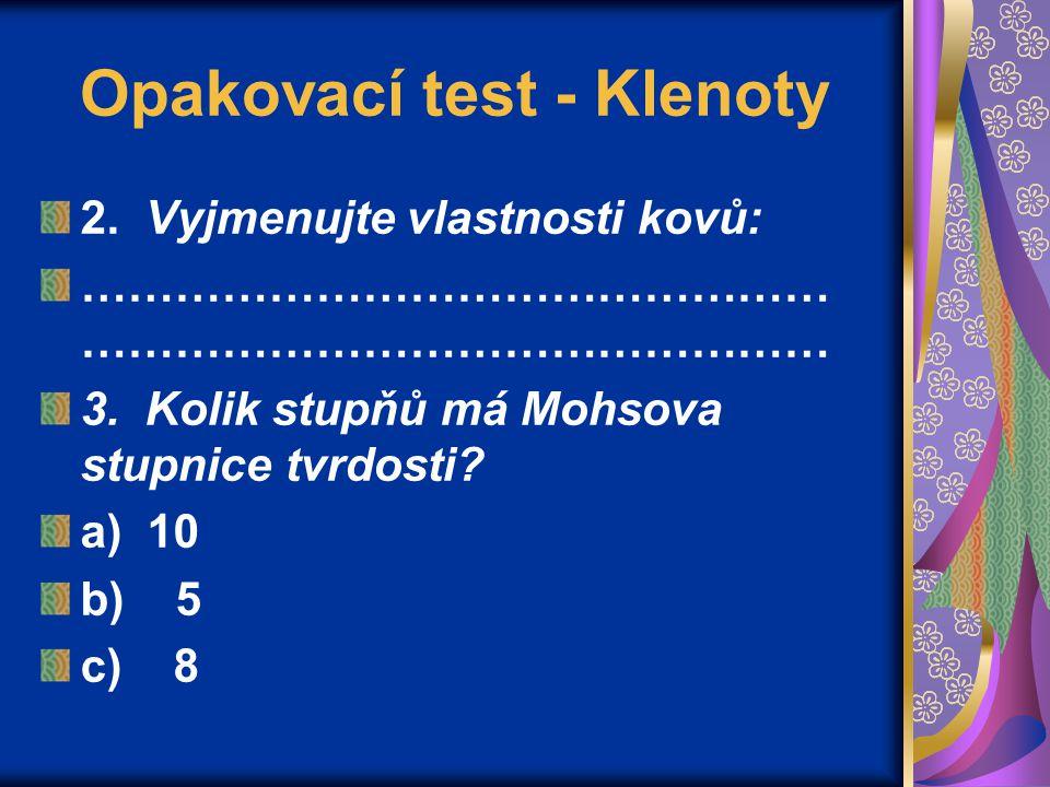 Opakovací test - Klenoty 2. Vyjmenujte vlastnosti kovů:………………………………………… 3.