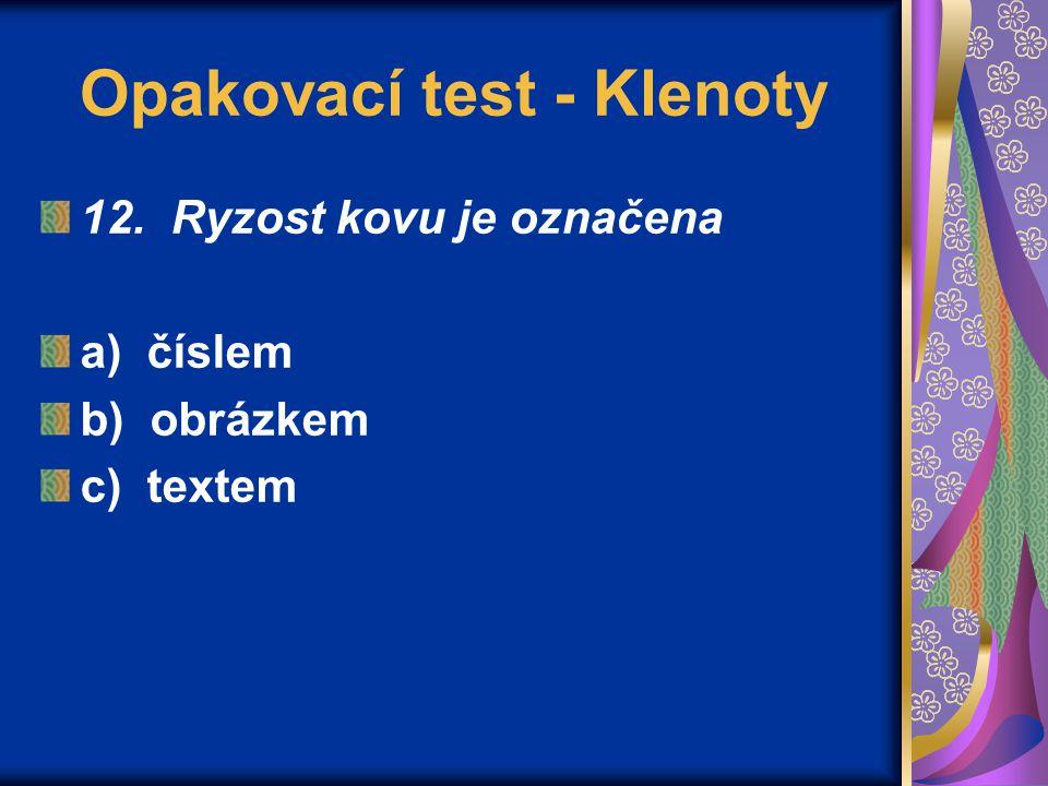 Opakovací test - Klenoty 12. Ryzost kovu je označena a) číslem b) obrázkem c) textem