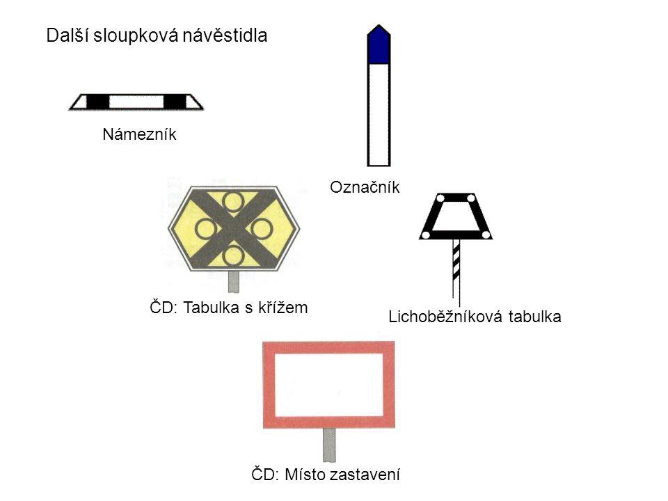 Další sloupková návěstidla Námezník Označník ČD: Tabulka s křížem Lichoběžníková tabulka ČD: Místo zastavení