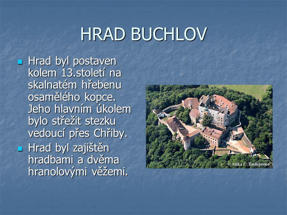 HRAD BUCHLOV Hrad byl postaven kolem 13.století na skalnatém hřebenu osamělého kopce.
