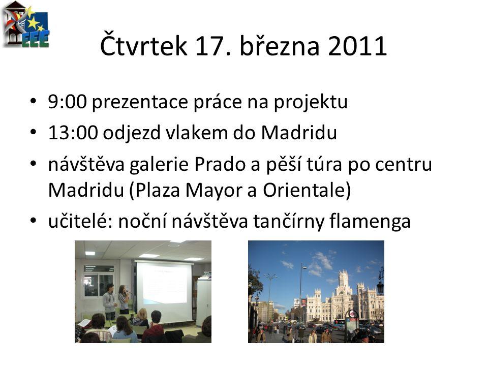 Čtvrtek 17. března 2011 9:00 prezentace práce na projektu 13:00 odjezd vlakem do Madridu návštěva galerie Prado a pěší túra po centru Madridu (Plaza M