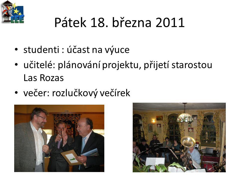 Pátek 18. března 2011 studenti : účast na výuce učitelé: plánování projektu, přijetí starostou Las Rozas večer: rozlučkový večírek