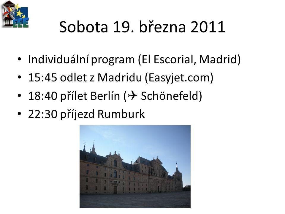 Sobota 19. března 2011 Individuální program (El Escorial, Madrid) 15:45 odlet z Madridu (Easyjet.com) 18:40 přílet Berlín (  Schönefeld) 22:30 příjez