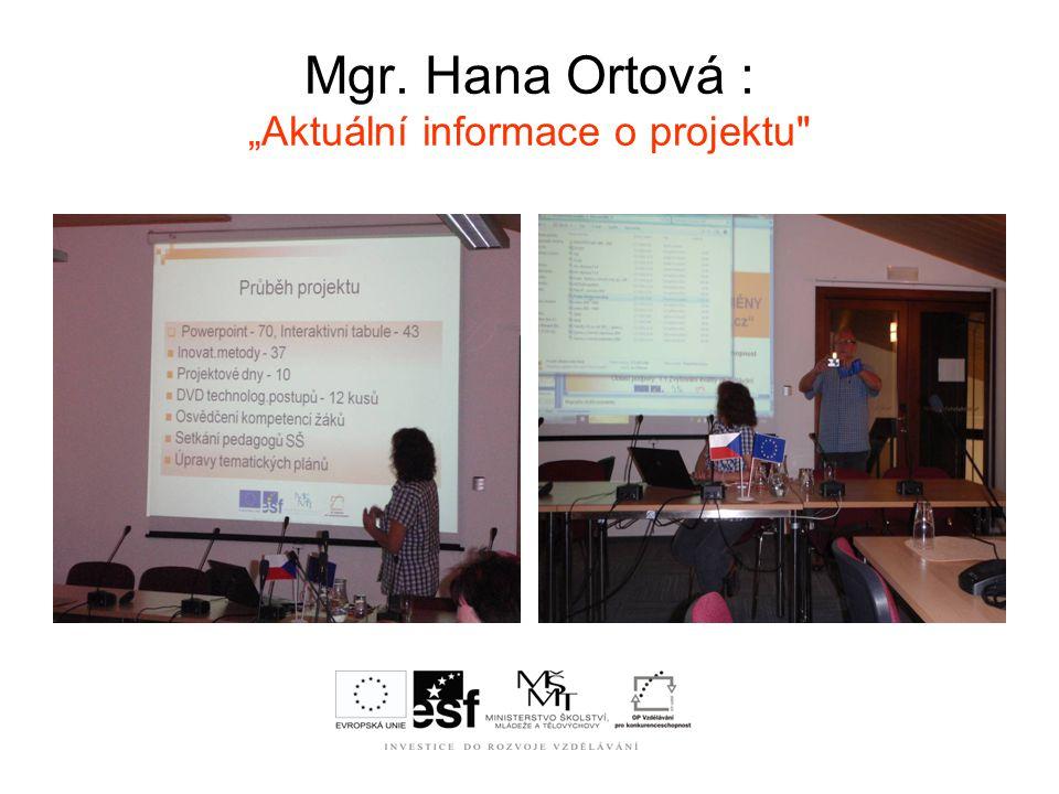"""Mgr. Hana Ortová : """"Aktuální informace o projektu"""