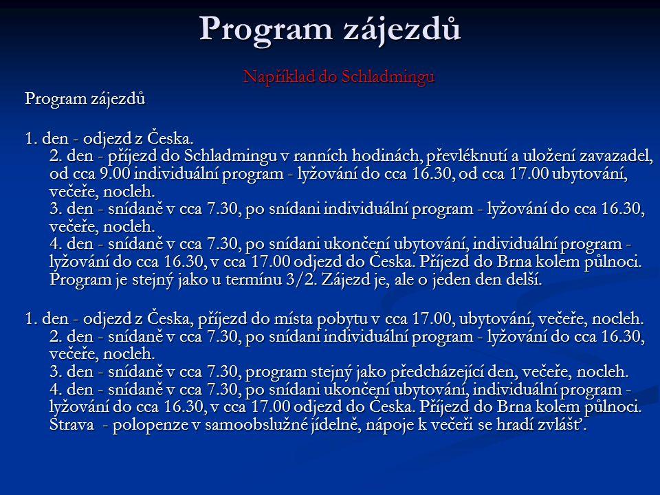 Program zájezdů Například do Schladmingu Program zájezdů 1. den - odjezd z Česka. 2. den - příjezd do Schladmingu v ranních hodinách, převléknutí a ul