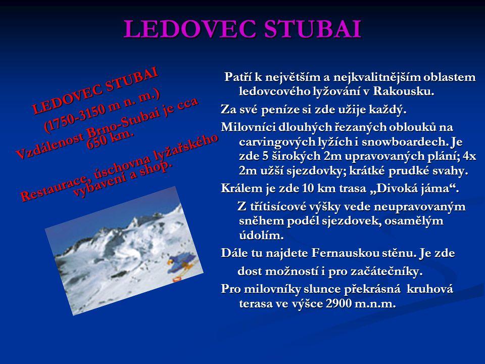LEDOVEC STUBAI Patří k největším a nejkvalitnějším oblastem ledovcového lyžování v Rakousku. Za své peníze si zde užije každý. Milovníci dlouhých řeza