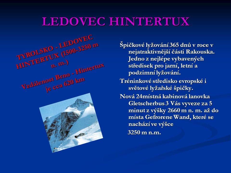 LEDOVEC HINTERTUX Špičkové lyžování 365 dnů v roce v nejatraktivnější části Rakouska. Jedno z nejlépe vybavených středisek pro jarní, letní a podzimní