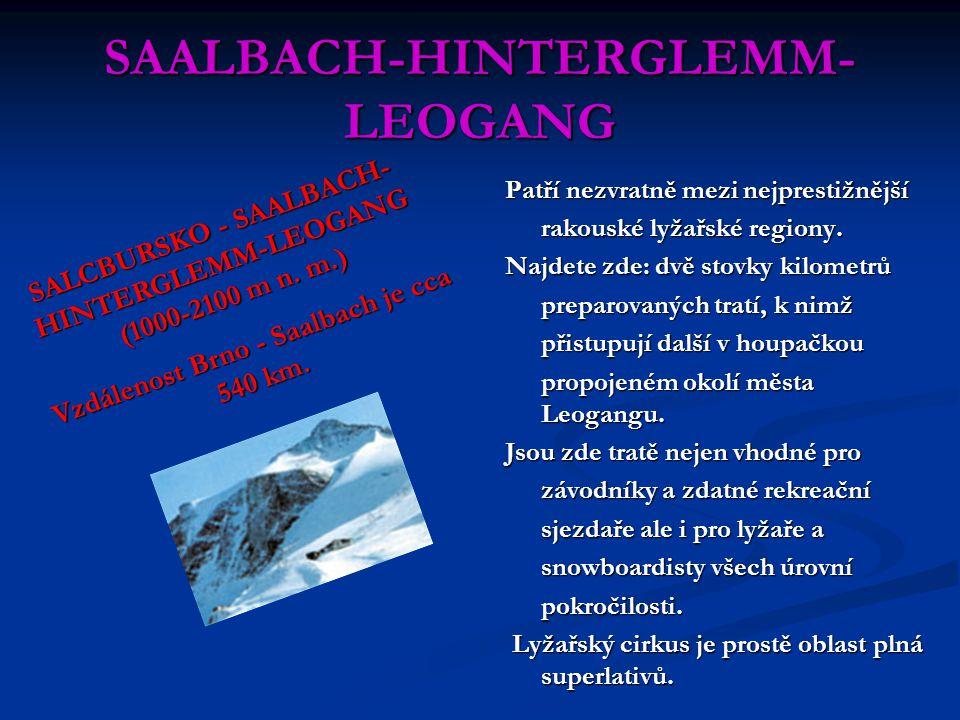 SAALBACH-HINTERGLEMM- LEOGANG Patří nezvratně mezi nejprestižnější rakouské lyžařské regiony. Najdete zde: dvě stovky kilometrů preparovaných tratí, k