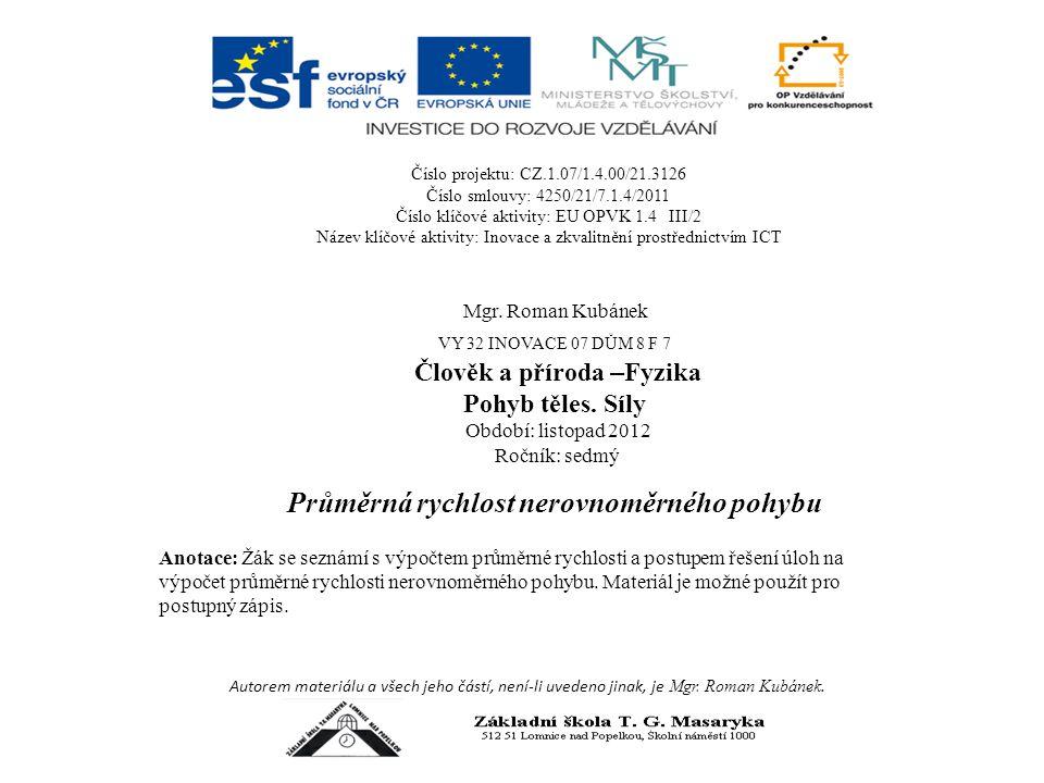 Číslo projektu: CZ.1.07/1.4.00/21.3126 Číslo smlouvy: 4250/21/7.1.4/2011 Číslo klíčové aktivity: EU OPVK 1.4 III/2 Název klíčové aktivity: Inovace a zkvalitnění prostřednictvím ICT Autorem materiálu a všech jeho částí, není-li uvedeno jinak, je Mgr.
