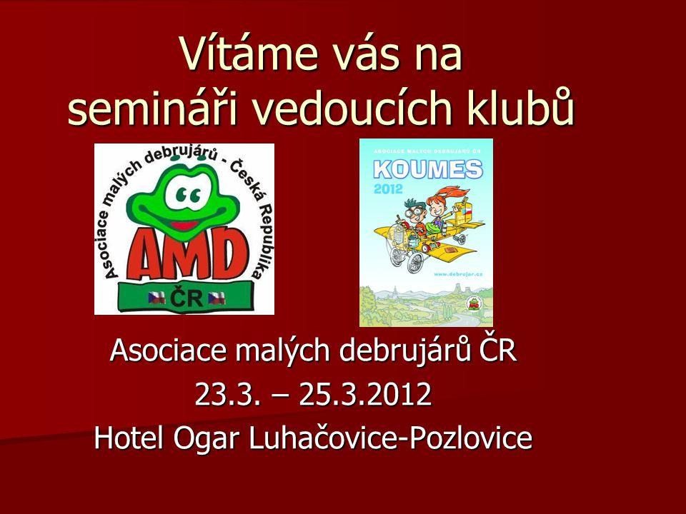 Vítáme vás na semináři vedoucích klubů Asociace malých debrujárů ČR 23.3. – 25.3.2012 Hotel Ogar Luhačovice-Pozlovice