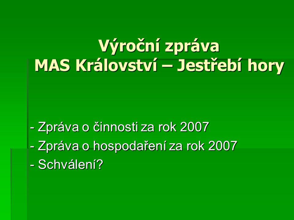 Výroční zpráva MAS Království – Jestřebí hory - Zpráva o činnosti za rok 2007 - Zpráva o hospodaření za rok 2007 - Schválení