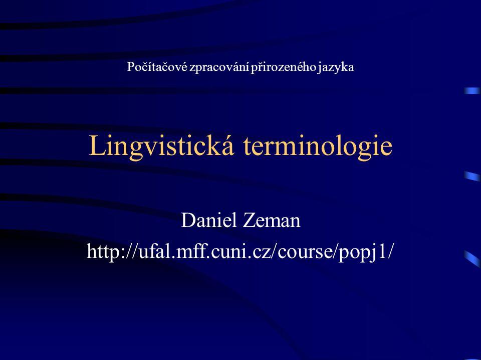 Lingvistická terminologie Daniel Zeman http://ufal.mff.cuni.cz/course/popj1/ Počítačové zpracování přirozeného jazyka