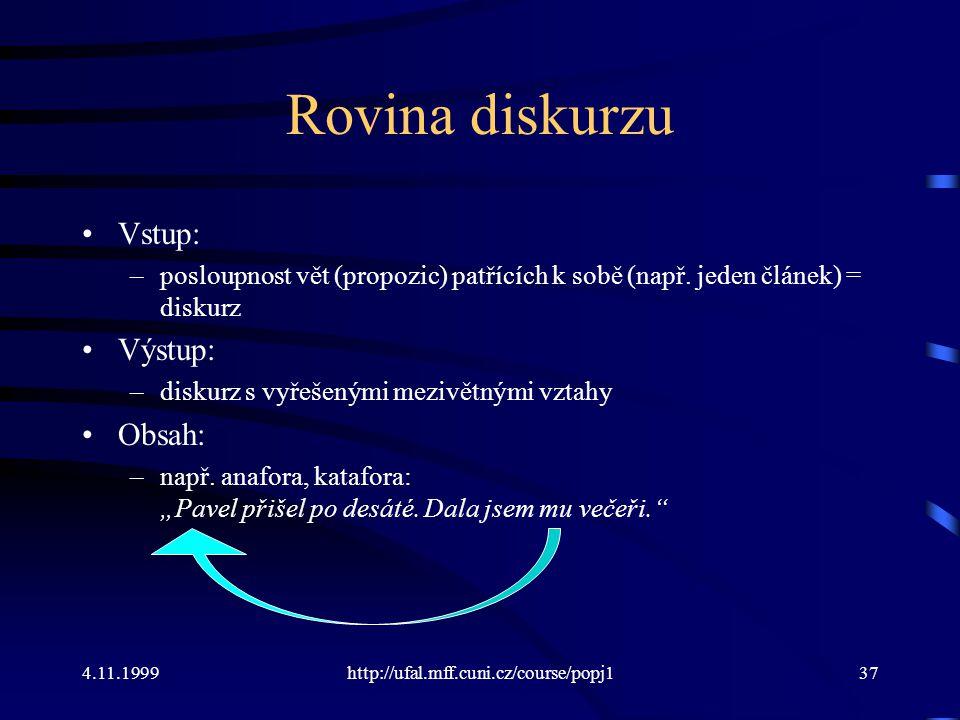 4.11.1999http://ufal.mff.cuni.cz/course/popj137 Rovina diskurzu Vstup: –posloupnost vět (propozic) patřících k sobě (např. jeden článek) = diskurz Výs