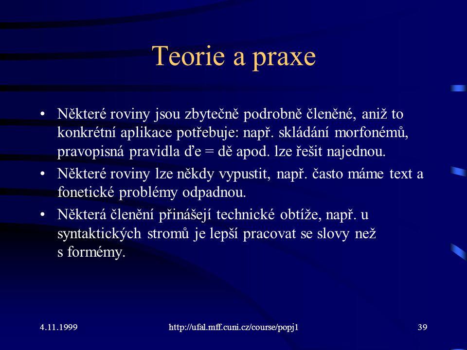 4.11.1999http://ufal.mff.cuni.cz/course/popj139 Teorie a praxe Některé roviny jsou zbytečně podrobně členěné, aniž to konkrétní aplikace potřebuje: např.