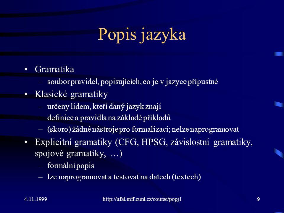 4.11.1999http://ufal.mff.cuni.cz/course/popj19 Popis jazyka Gramatika –soubor pravidel, popisujících, co je v jazyce přípustné Klasické gramatiky –urč