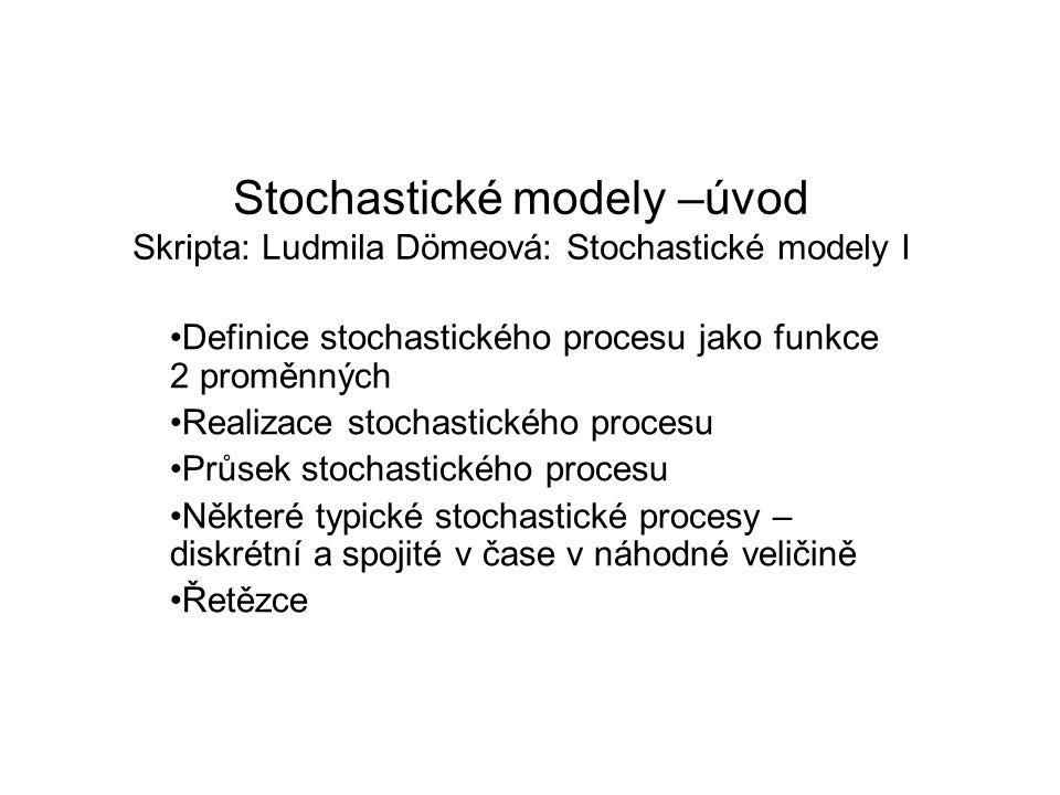 Stochastické modely –úvod Skripta: Ludmila Dömeová: Stochastické modely I Definice stochastického procesu jako funkce 2 proměnných Realizace stochasti